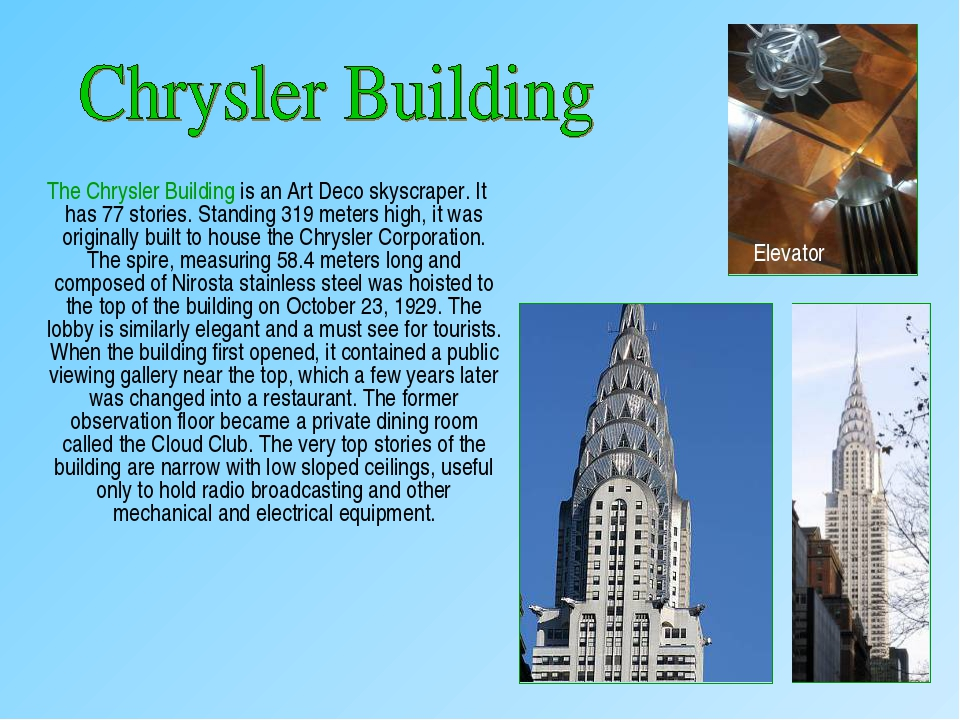 The Chrysler Building is an Art Deco skyscraper. It has 77 stories. Standing...
