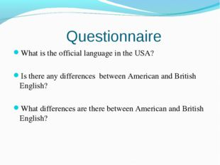 Questionnaire What is the official language in the USA? Is there any differe