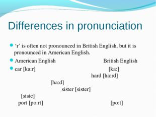Differences in pronunciation 'r' is often not pronounced in British English,