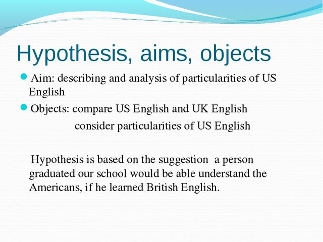 Hypothesis, aims, objects Aim: describing and analysis of particularities of...