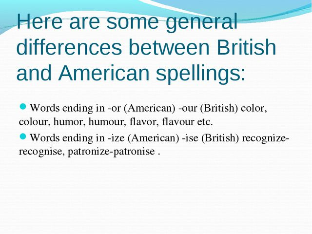 Here are some general differences between British and American spellings: Wor...