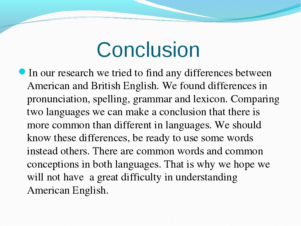 Conclusion In our research we tried to find any differences between American...