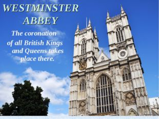 The coronation of all British Kings and Queens takes place there. WESTMINSTER