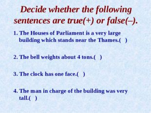 Decide whether the following sentences are true(+) or false(–). 1. The Houses