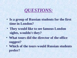 QUESTIONS: Is a group of Russian students for the first time in London? What