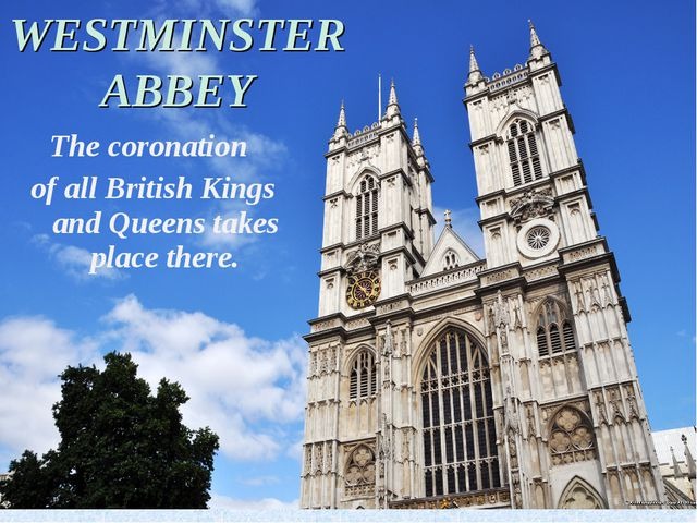 The coronation of all British Kings and Queens takes place there. WESTMINSTER...