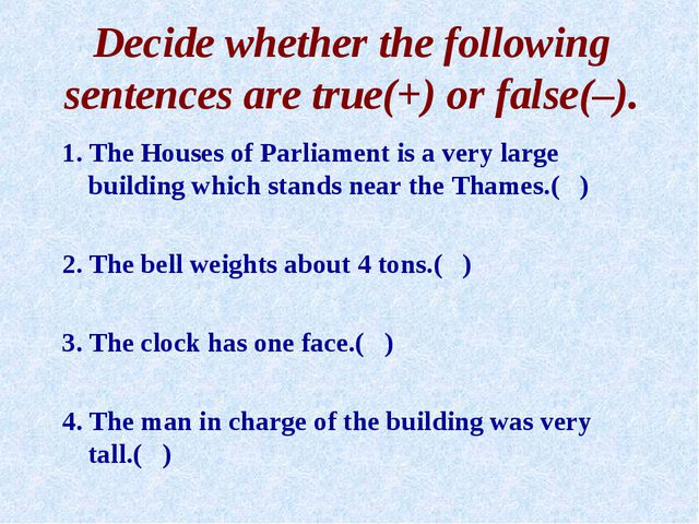 Decide whether the following sentences are true(+) or false(–). 1. The Houses...