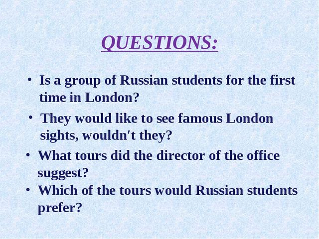 QUESTIONS: Is a group of Russian students for the first time in London? What...
