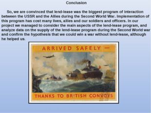 Conclusion So, we are convinced that lend-lease was the biggest program of in