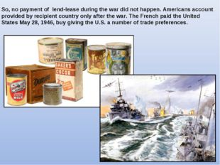 So, no payment of lend-lease during the war did not happen. Americans account