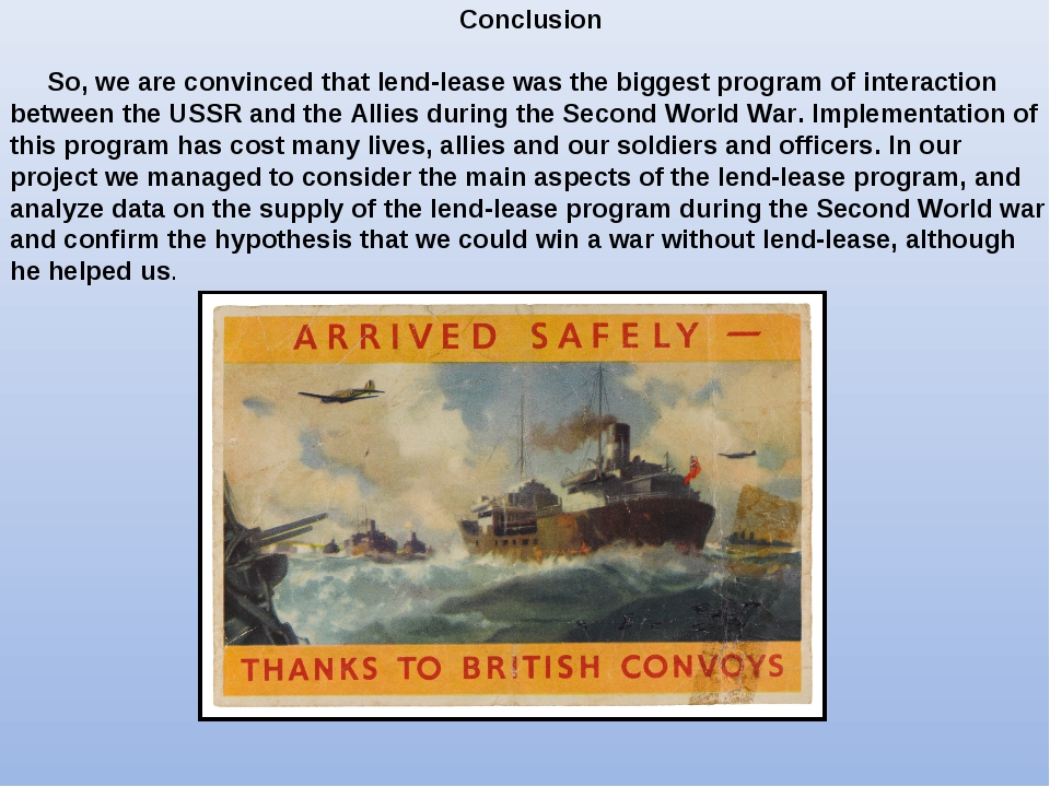 Conclusion So, we are convinced that lend-lease was the biggest program of in...