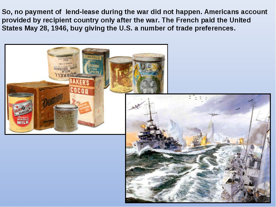 So, no payment of lend-lease during the war did not happen. Americans account...