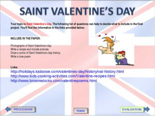 Your topic is Saint Valentine's day. The following list of questions can help