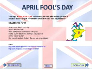 PROCEDURE EVALUATION Home Your Topic is APRIL FOOL'S DAY. The following are s