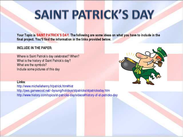 Your Topic is SAINT PATRICK'S DAY. The following are some ideas on what you h...