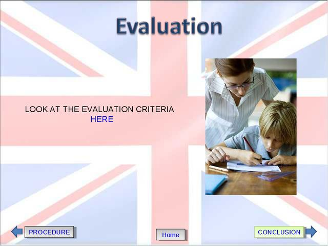 PROCEDURE CONCLUSION Home LOOK AT THE EVALUATION CRITERIA HERE