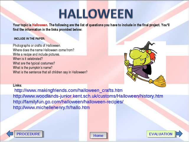 PROCEDURE EVALUATION Home Your topic is Halloween. The following are the list...