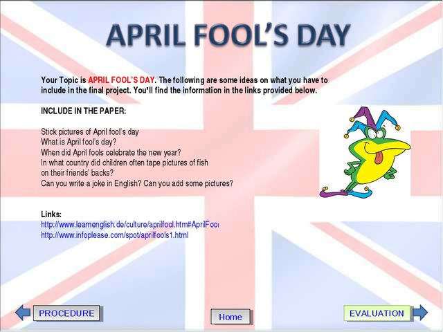 PROCEDURE EVALUATION Home Your Topic is APRIL FOOL'S DAY. The following are s...