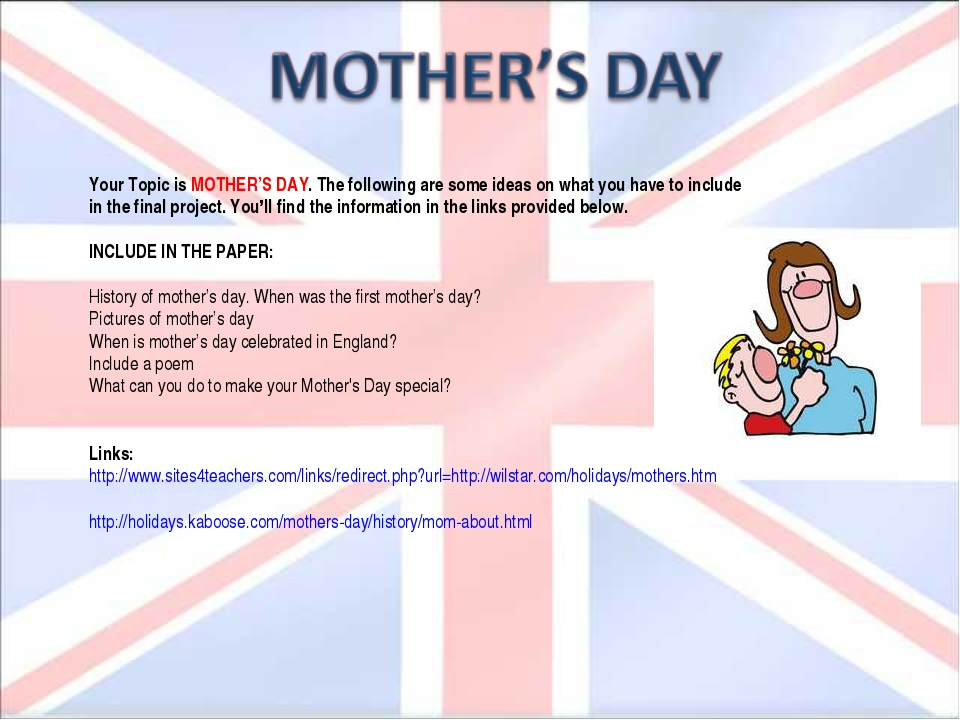 Your Topic is MOTHER'S DAY. The following are some ideas on what you have to...