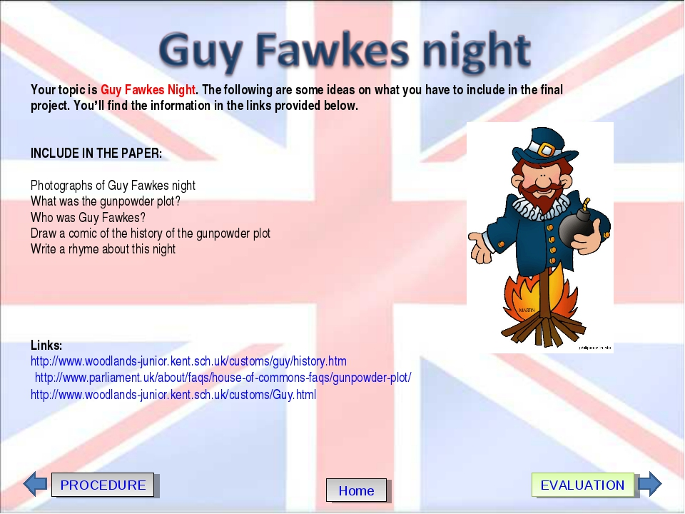 PROCEDURE EVALUATION Home Your topic is Guy Fawkes Night. The following are s...
