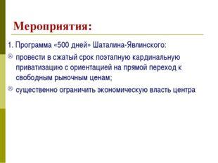 Мероприятия: 1. Программа «500 дней» Шаталина-Явлинского: провести в сжатый с