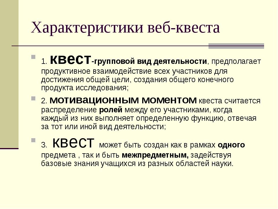 Характеристики веб-квеста 1. квест-групповой вид деятельности, предполагает п...