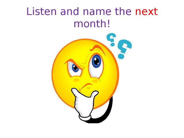 Listen and name the next month!