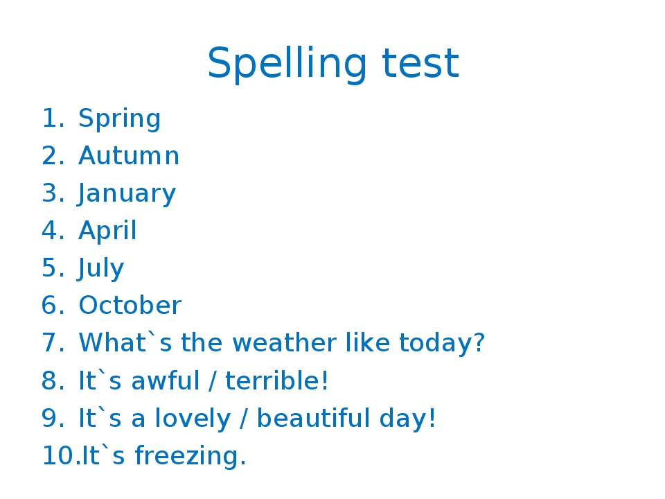 Spelling test Spring Autumn January April July October What`s the weather lik...