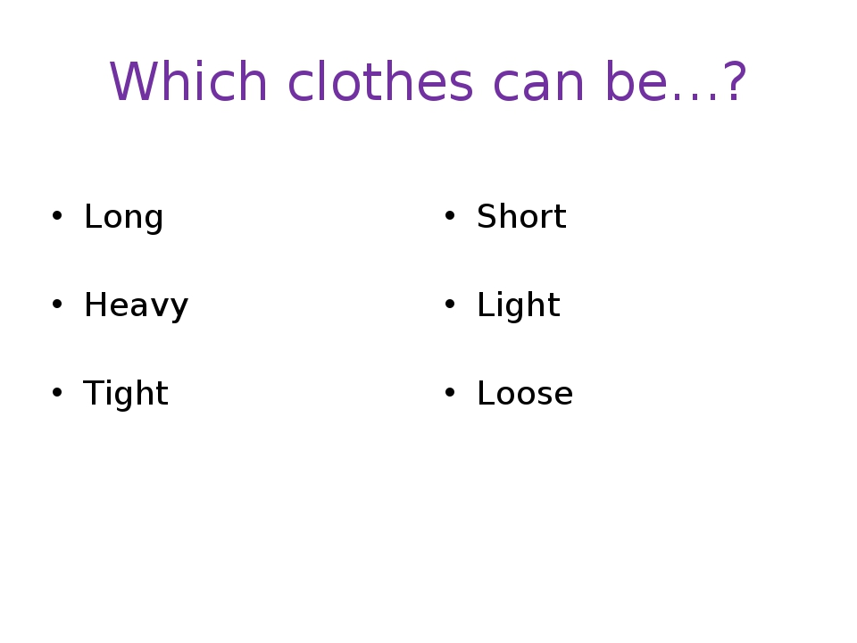 Which clothes can be…? Long Heavy Tight Short Light Loose