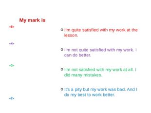 My mark is I'm quite satisfied with my work at the lesson.         I'm not qu