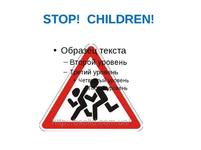 STOP! CHILDREN!