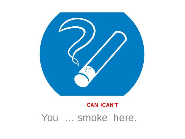 CAN /CAN'T You … smoke here.