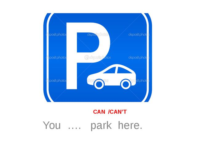 CAN /CAN'T You …. park here.