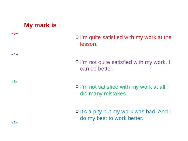 My mark is I'm quite satisfied with my work at the lesson.         I'm not qu...