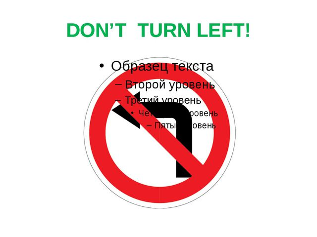 DON'T TURN LEFT!