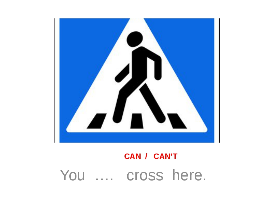CAN / CAN'T You …. cross here.