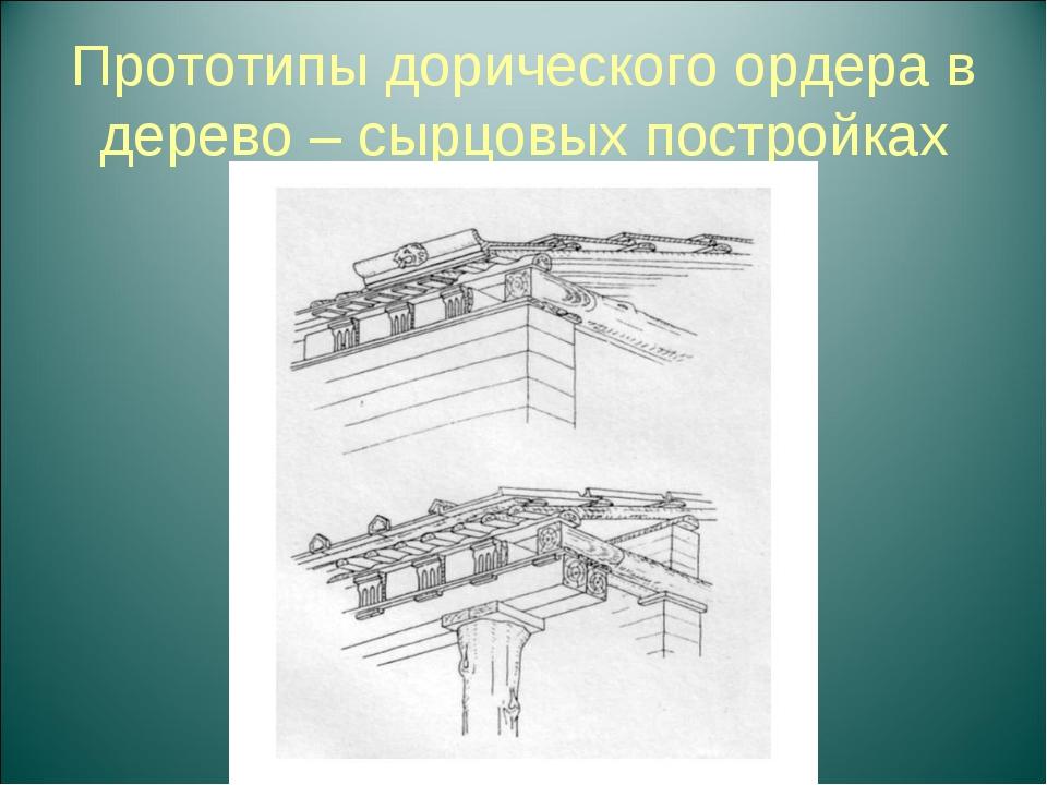 Прототипы дорического ордера в дерево – сырцовых постройках