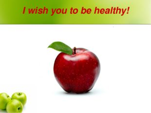 I wish you to be healthy!