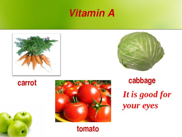 Vitamin A carrot tomato cabbage It is good for your eyes