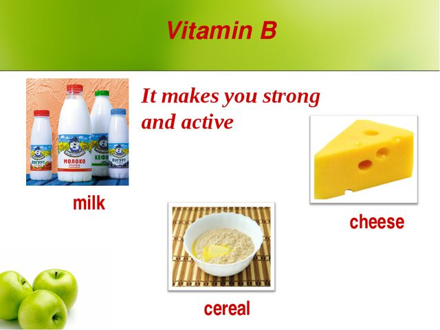 Vitamin B milk cereal cheese It makes you strong and active