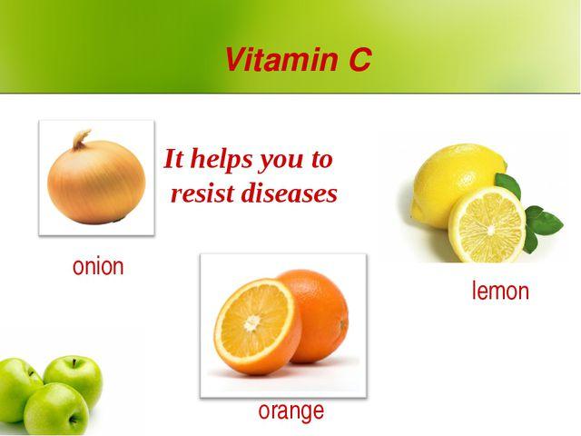 Vitamin C onion lemon orange It helps you to resist diseases