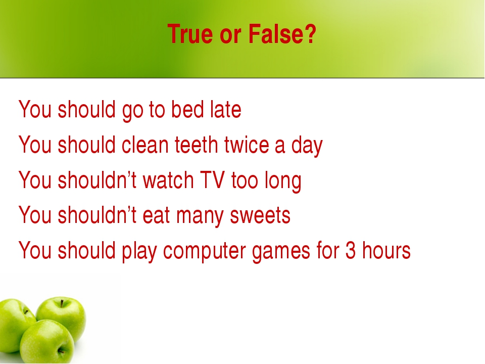 True or False? You should go to bed late You should clean teeth twice a day Y...