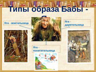Типы образа Бабы - Яги Яга - похитительница Яга - дарительница Яга - воительн