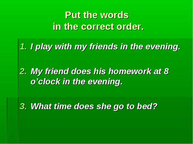 Put the words in the correct order. I play with my friends in the evening. M...