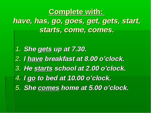 Complete with: have, has, go, goes, get, gets, start, starts, come, comes. S...