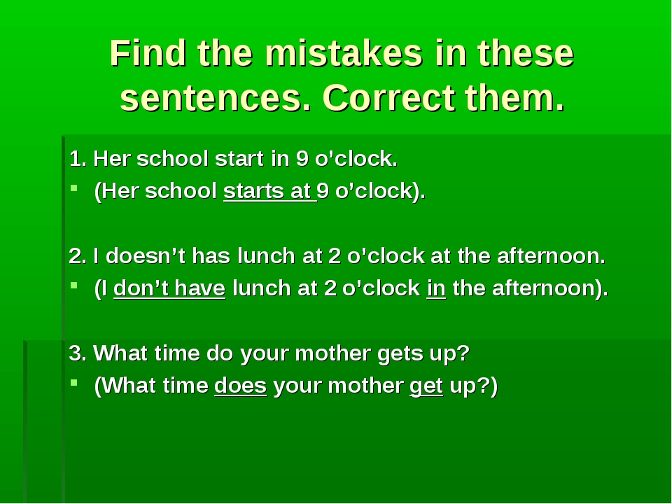 Find the mistakes in these sentences. Correct them. 1. Her school start in 9...