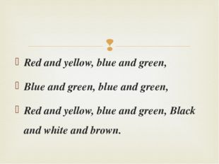 Red and yellow, blue and green, Blue and green, blue and green, Red and yello