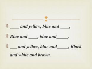 ____ and yellow, blue and ____, Blue and ____, blue and_____, ___ and yellow,