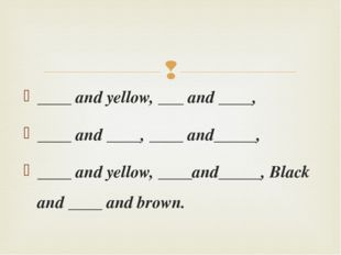 ____ and yellow, ___ and ____, ____ and ____, ____ and_____, ____ and yellow,