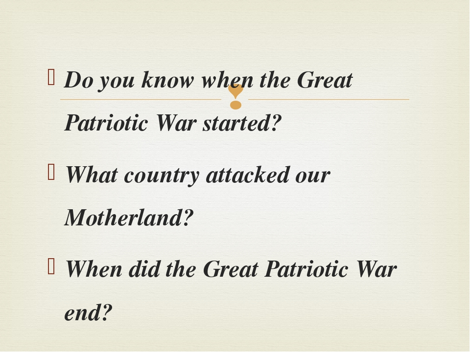 Do you know when the Great Patriotic War started? What country attacked our M...
